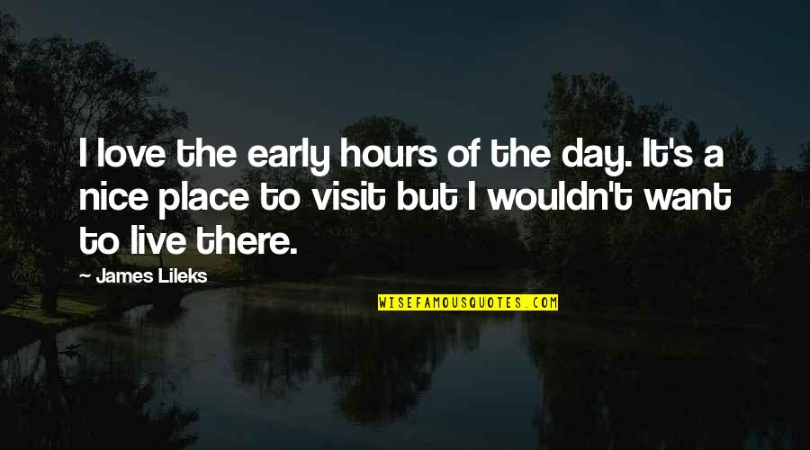 Mornings And Love Quotes By James Lileks: I love the early hours of the day.