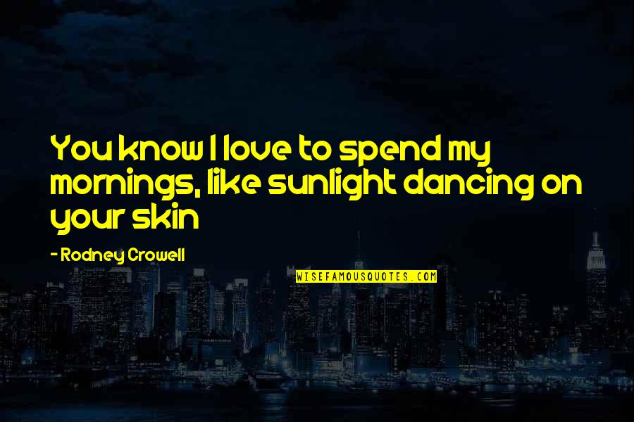 Mornings And Love Quotes By Rodney Crowell: You know I love to spend my mornings,