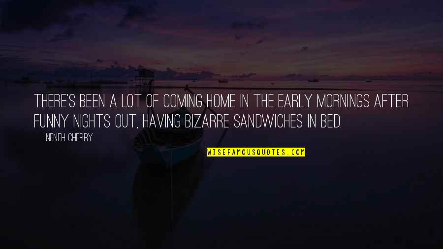 Mornings Funny Quotes By Neneh Cherry: There's been a lot of coming home in