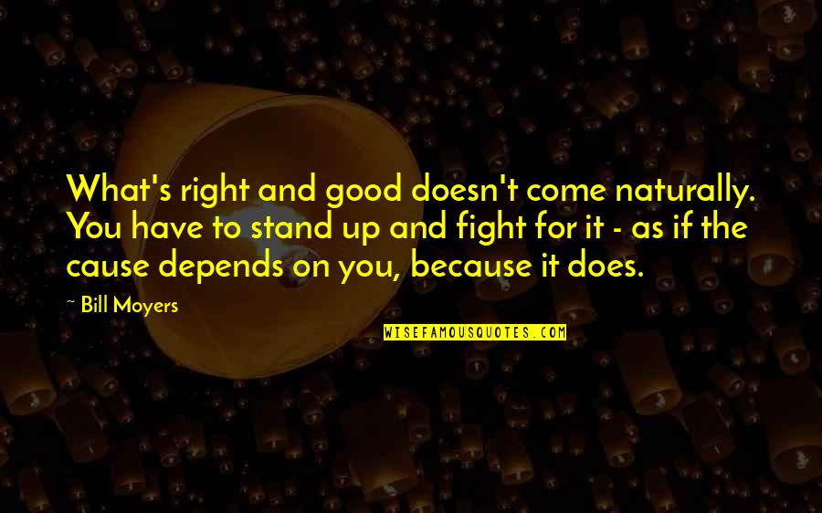 Morphing Quotes By Bill Moyers: What's right and good doesn't come naturally. You