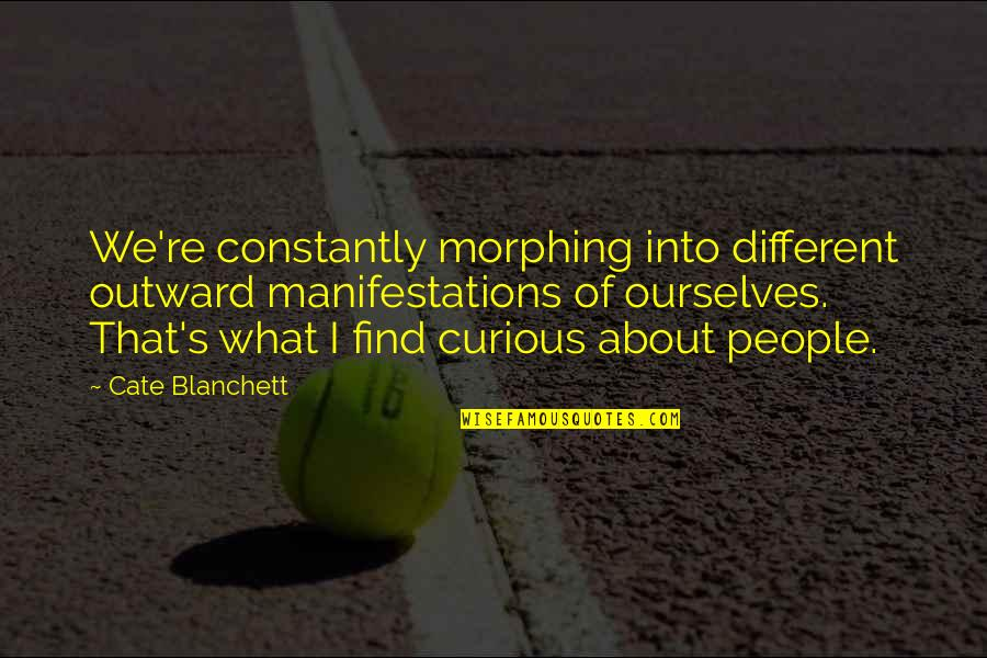 Morphing Quotes By Cate Blanchett: We're constantly morphing into different outward manifestations of