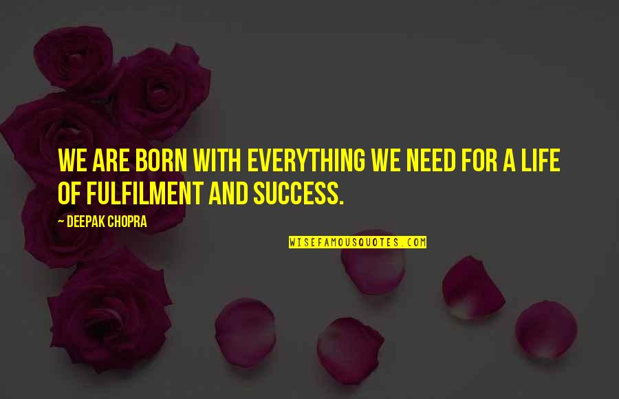 Morphing Quotes By Deepak Chopra: We are born with everything we need for