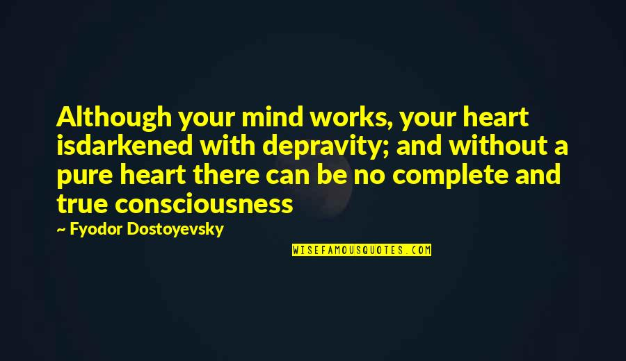 Morphing Quotes By Fyodor Dostoyevsky: Although your mind works, your heart isdarkened with
