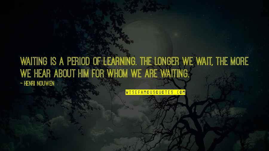 Morphing Quotes By Henri Nouwen: Waiting is a period of learning. The longer