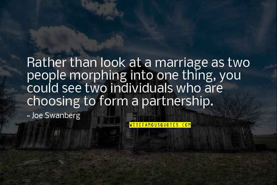 Morphing Quotes By Joe Swanberg: Rather than look at a marriage as two
