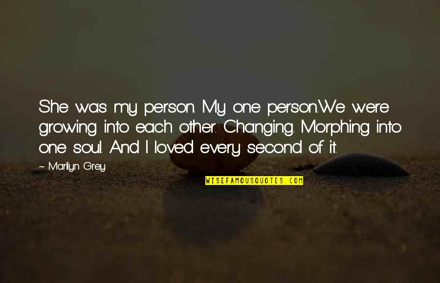 Morphing Quotes By Marilyn Grey: She was my person. My one person.We were