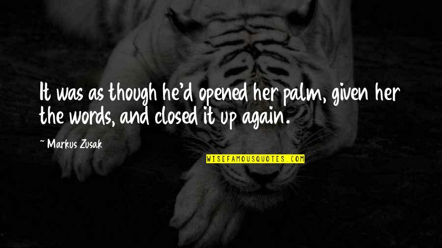 Morphing Quotes By Markus Zusak: It was as though he'd opened her palm,
