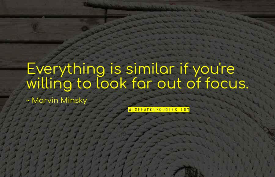 Morphing Quotes By Marvin Minsky: Everything is similar if you're willing to look