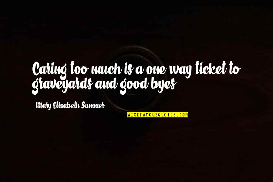 Morphing Quotes By Mary Elizabeth Summer: Caring too much is a one-way ticket to