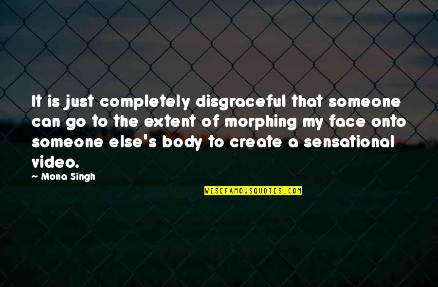 Morphing Quotes By Mona Singh: It is just completely disgraceful that someone can