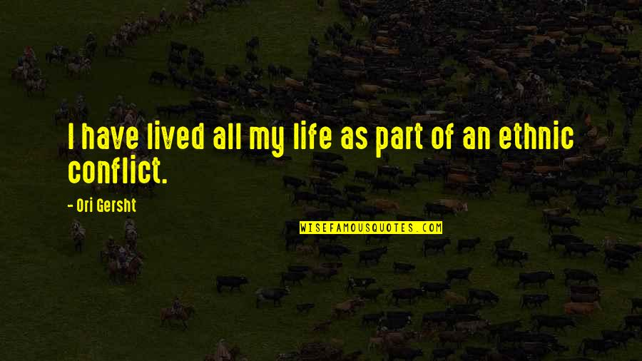 Morphing Quotes By Ori Gersht: I have lived all my life as part
