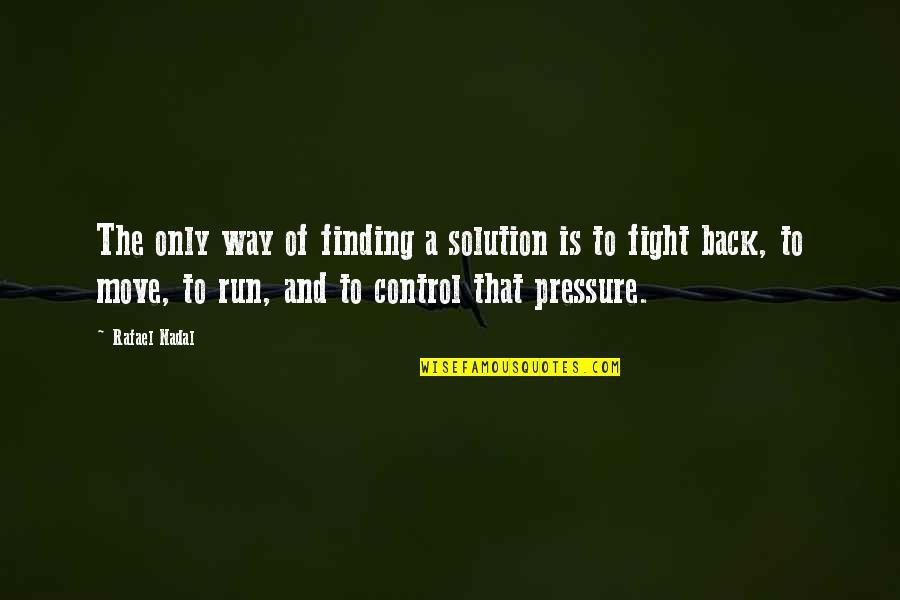 Morphing Quotes By Rafael Nadal: The only way of finding a solution is