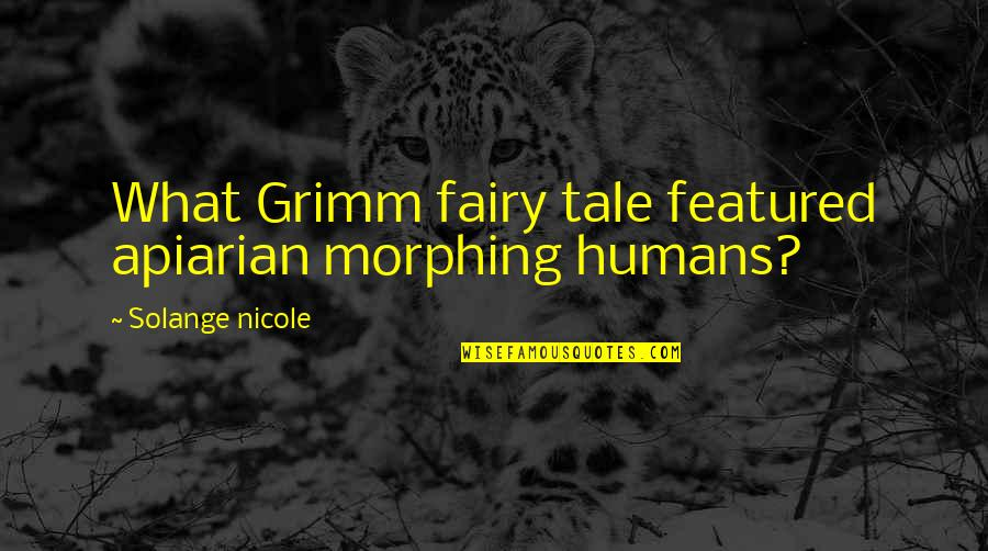 Morphing Quotes By Solange Nicole: What Grimm fairy tale featured apiarian morphing humans?