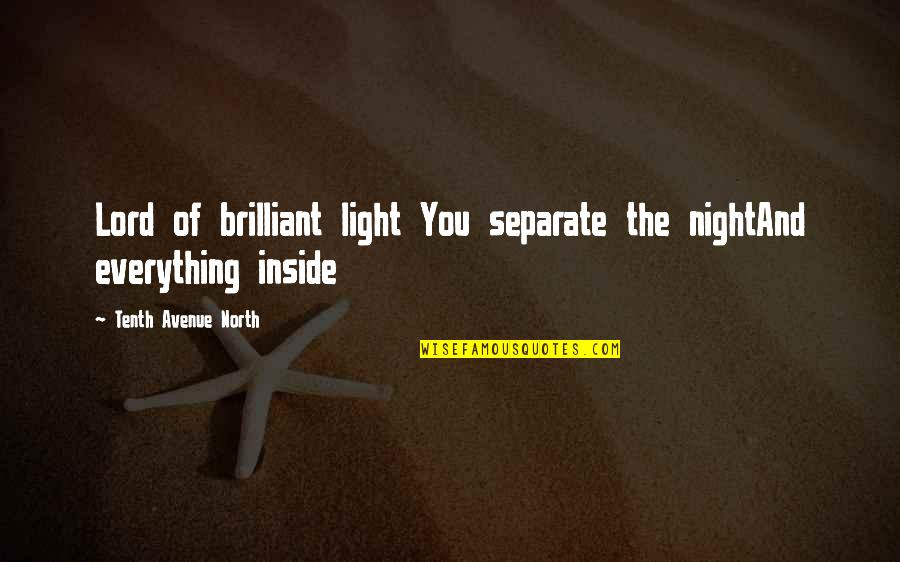 Morphing Quotes By Tenth Avenue North: Lord of brilliant light You separate the nightAnd