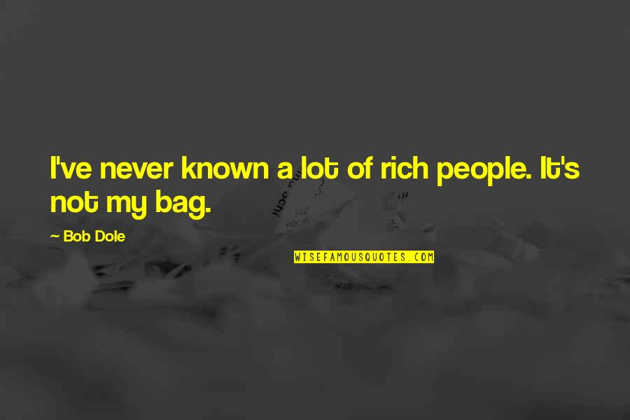 Morpho Quotes By Bob Dole: I've never known a lot of rich people.