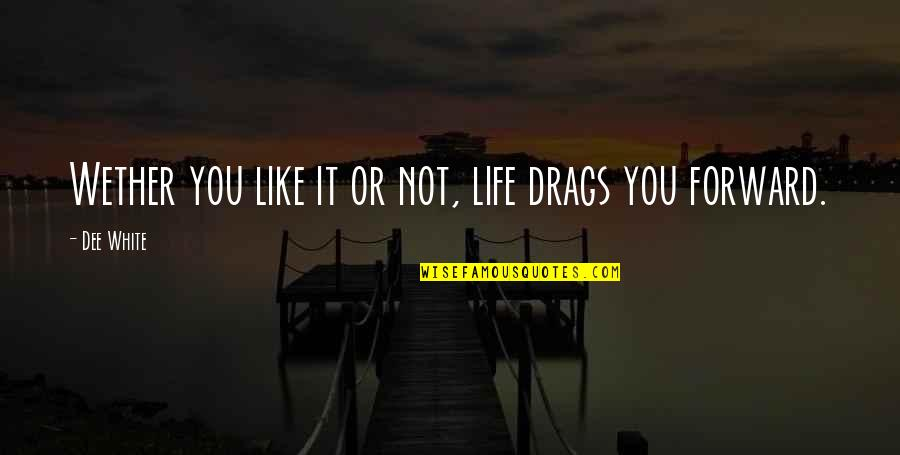 Morpho Quotes By Dee White: Wether you like it or not, life drags