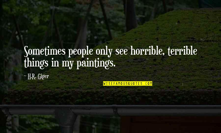 Morpho Quotes By H.R. Giger: Sometimes people only see horrible, terrible things in