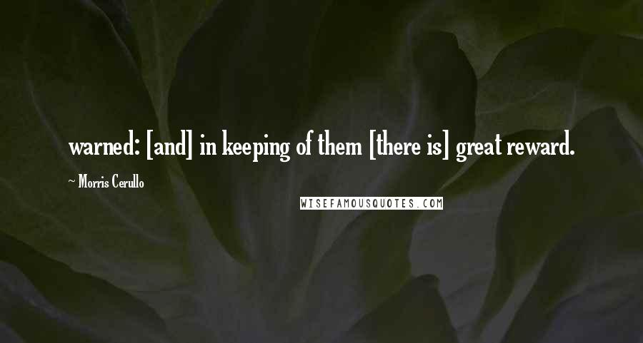 Morris Cerullo quotes: warned: [and] in keeping of them [there is] great reward.