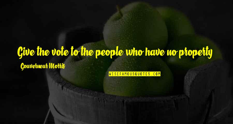 Morris Gouverneur Quotes By Gouverneur Morris: Give the vote to the people who have