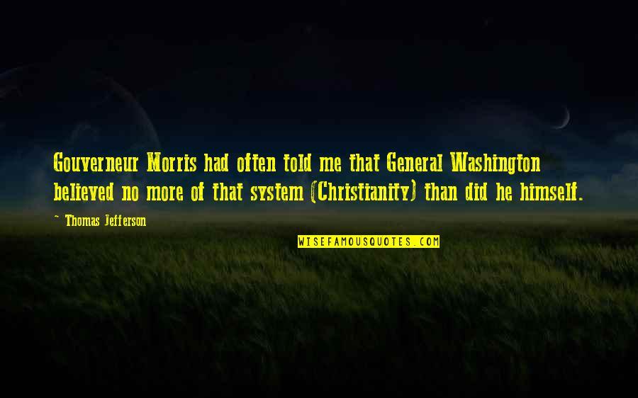 Morris Gouverneur Quotes By Thomas Jefferson: Gouverneur Morris had often told me that General