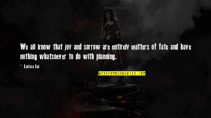 Morrowind Level Quotes By Larissa Lai: We all know that joy and sorrow are