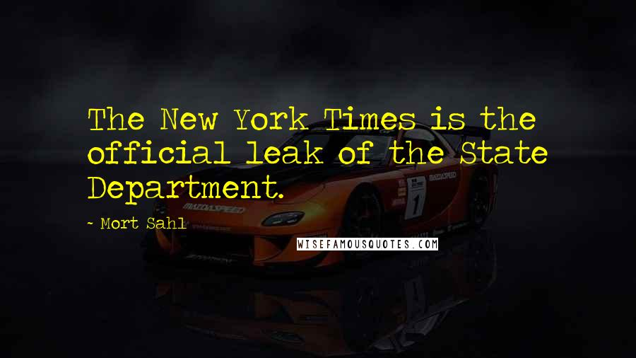Mort Sahl quotes: The New York Times is the official leak of the State Department.