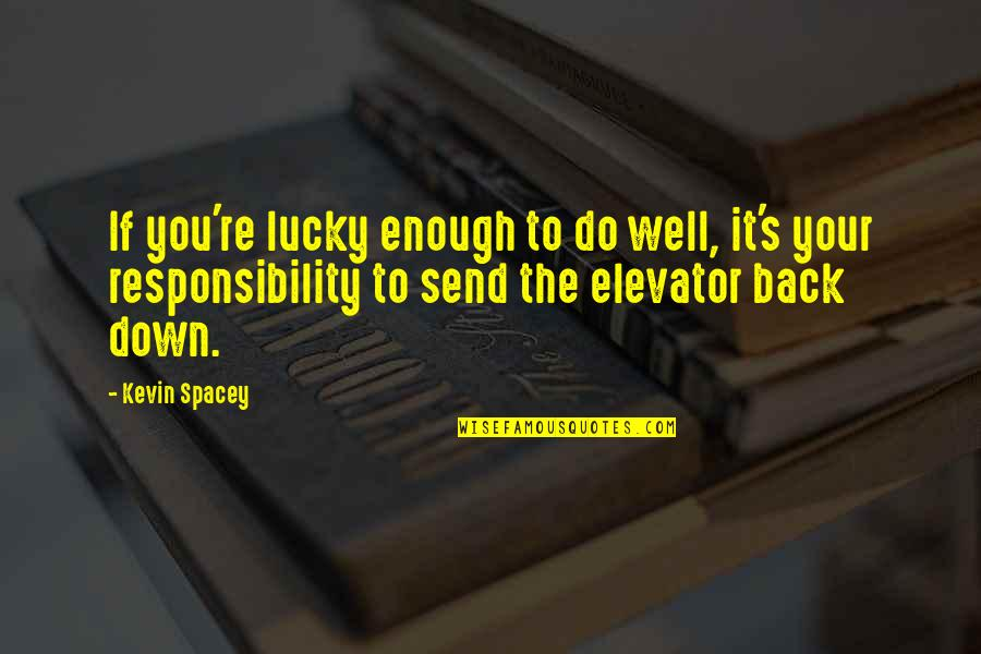 Mortal Instrumen Quotes By Kevin Spacey: If you're lucky enough to do well, it's