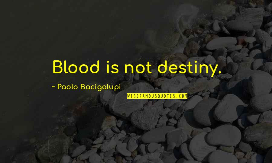 Mortal Instrumen Quotes By Paolo Bacigalupi: Blood is not destiny.