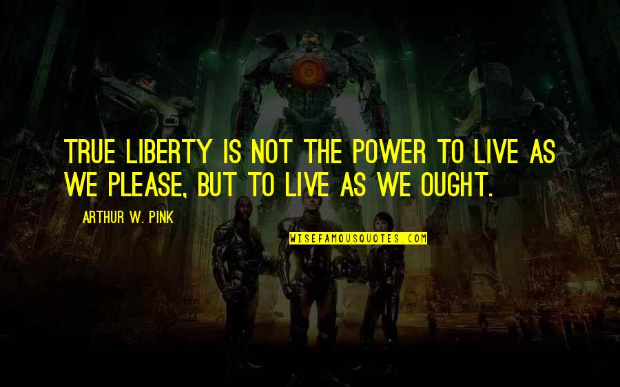 Mortal Instruments Jace And Simon Quotes By Arthur W. Pink: True liberty is not the power to live