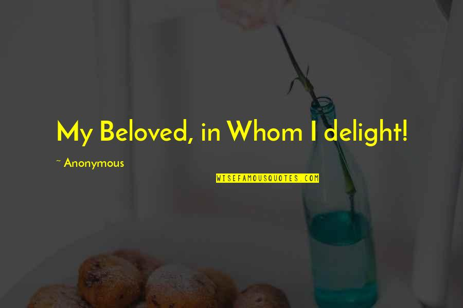 Mortdecai Love Quotes By Anonymous: My Beloved, in Whom I delight!