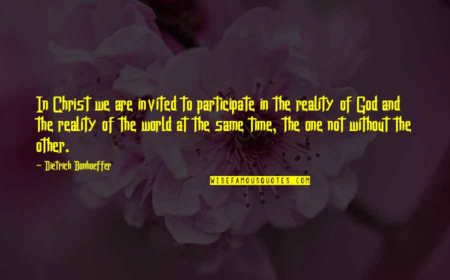Mortdecai Love Quotes By Dietrich Bonhoeffer: In Christ we are invited to participate in