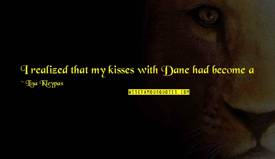 Mortdecai Love Quotes By Lisa Kleypas: I realized that my kisses with Dane had