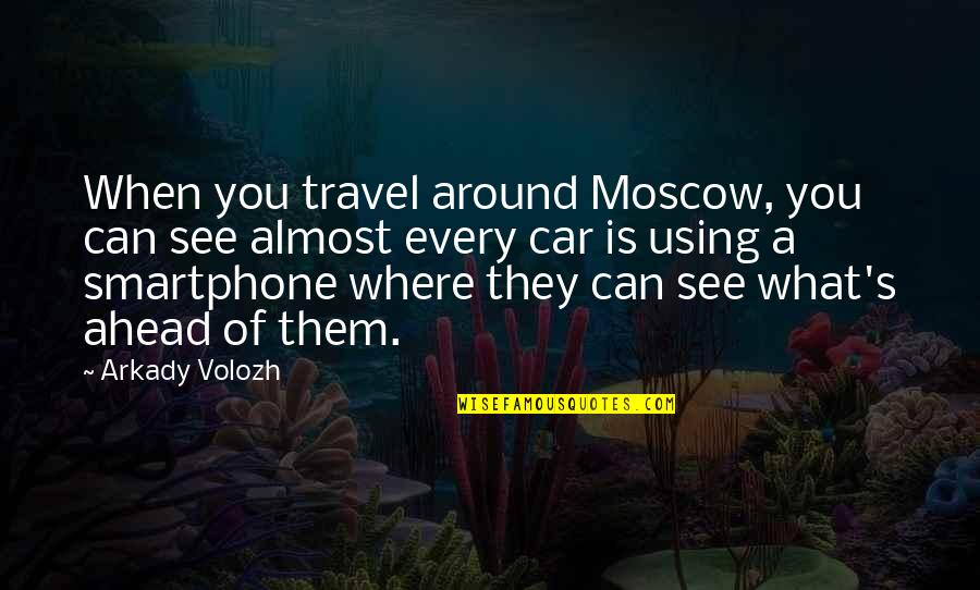 Moscow Travel Quotes By Arkady Volozh: When you travel around Moscow, you can see