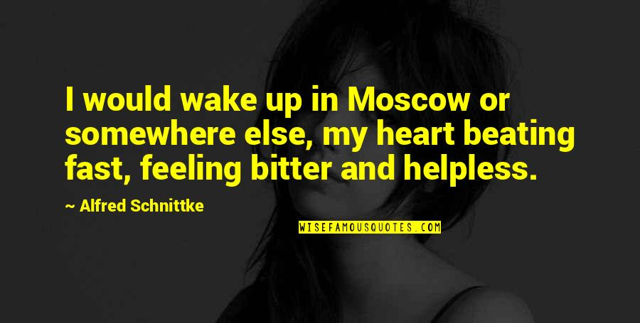 Moscow's Quotes By Alfred Schnittke: I would wake up in Moscow or somewhere