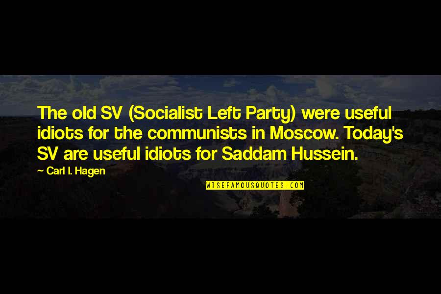 Moscow's Quotes By Carl I. Hagen: The old SV (Socialist Left Party) were useful