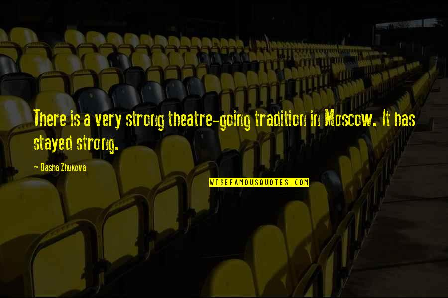Moscow's Quotes By Dasha Zhukova: There is a very strong theatre-going tradition in