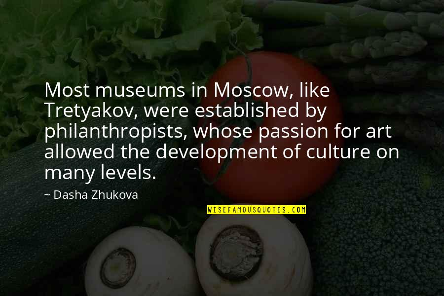 Moscow's Quotes By Dasha Zhukova: Most museums in Moscow, like Tretyakov, were established