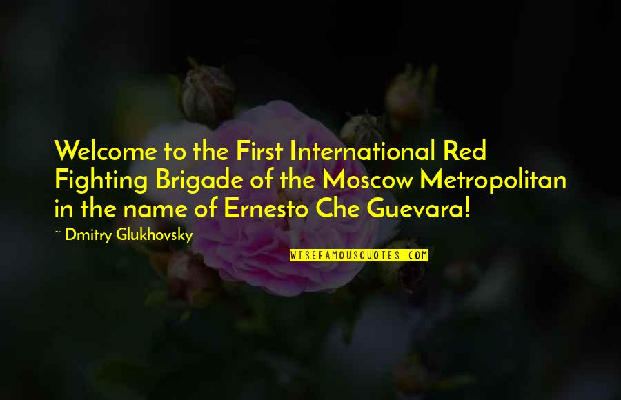 Moscow's Quotes By Dmitry Glukhovsky: Welcome to the First International Red Fighting Brigade