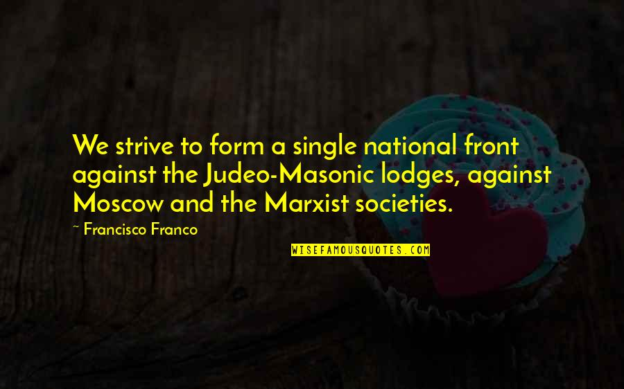 Moscow's Quotes By Francisco Franco: We strive to form a single national front