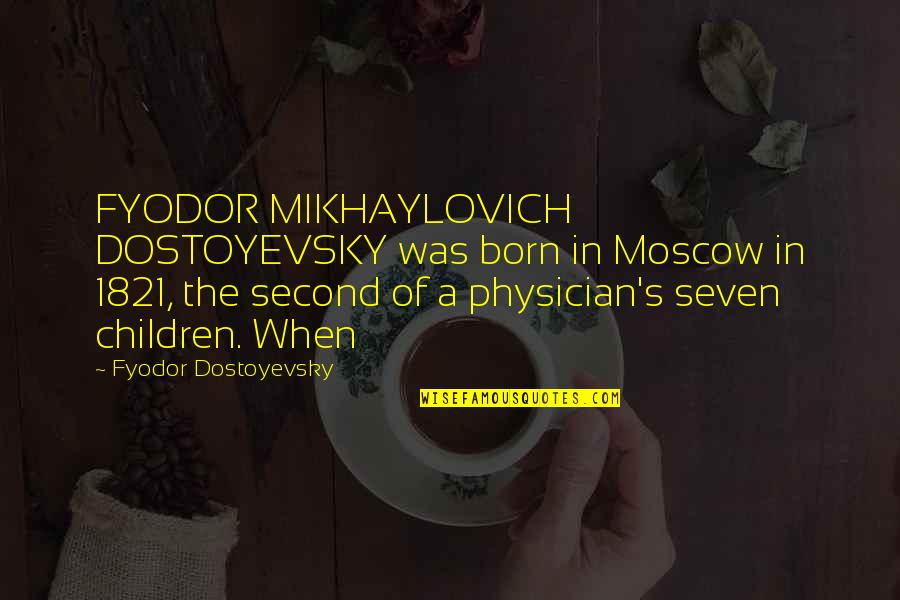 Moscow's Quotes By Fyodor Dostoyevsky: FYODOR MIKHAYLOVICH DOSTOYEVSKY was born in Moscow in