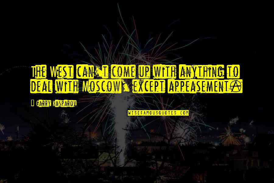 Moscow's Quotes By Garry Kasparov: The West can't come up with anything to