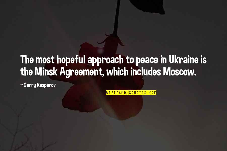 Moscow's Quotes By Garry Kasparov: The most hopeful approach to peace in Ukraine