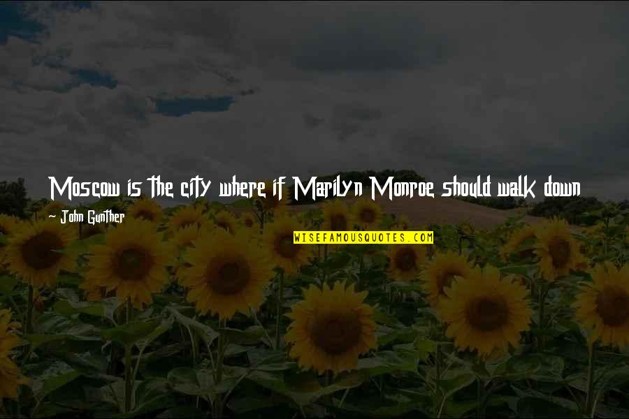 Moscow's Quotes By John Gunther: Moscow is the city where if Marilyn Monroe