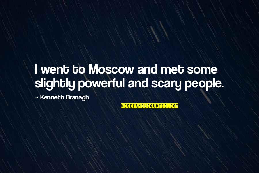 Moscow's Quotes By Kenneth Branagh: I went to Moscow and met some slightly