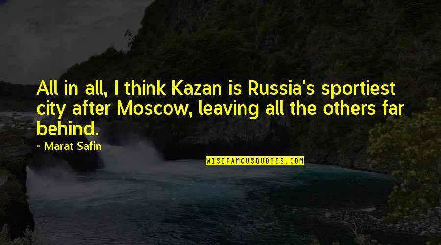 Moscow's Quotes By Marat Safin: All in all, I think Kazan is Russia's