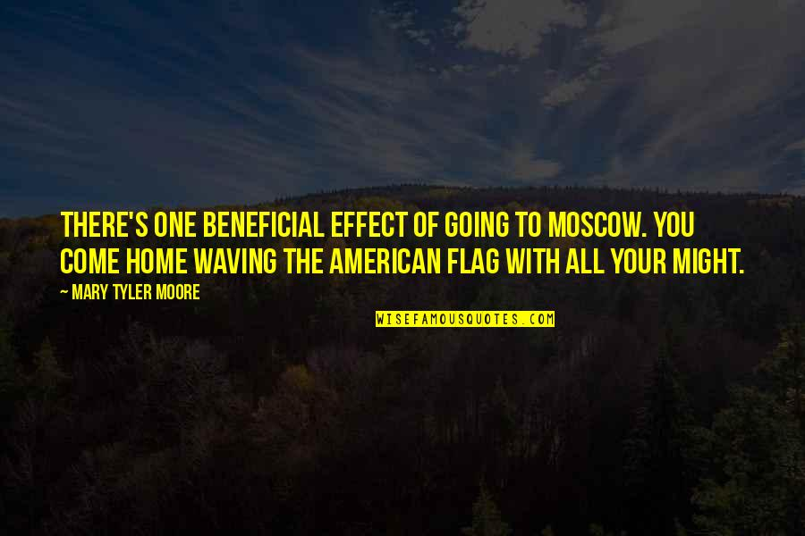 Moscow's Quotes By Mary Tyler Moore: There's one beneficial effect of going to Moscow.