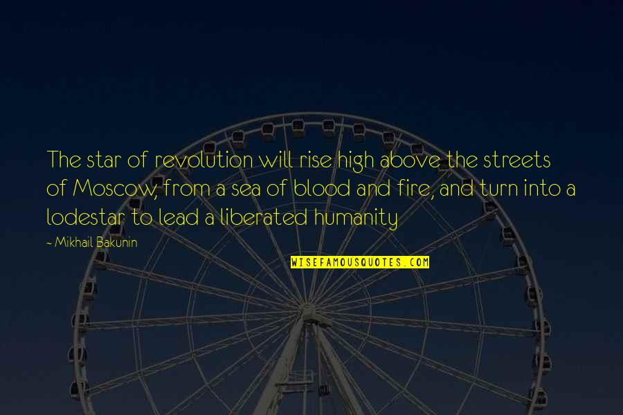 Moscow's Quotes By Mikhail Bakunin: The star of revolution will rise high above