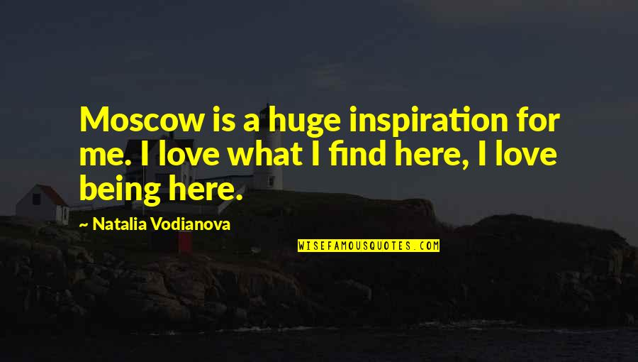 Moscow's Quotes By Natalia Vodianova: Moscow is a huge inspiration for me. I