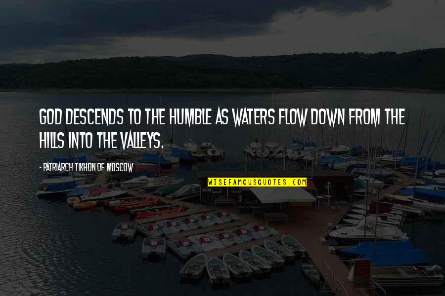 Moscow's Quotes By Patriarch Tikhon Of Moscow: God descends to the humble as waters flow