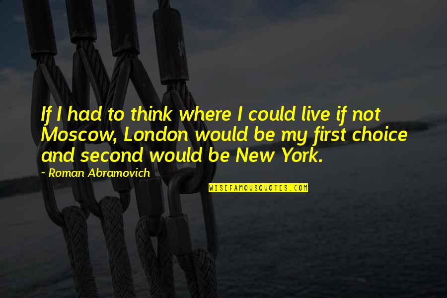 Moscow's Quotes By Roman Abramovich: If I had to think where I could